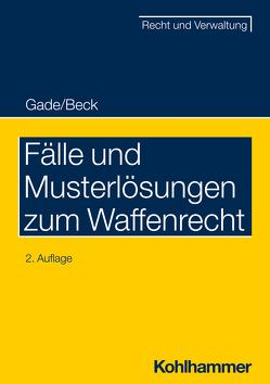 Fälle und Musterlösungen zum Waffenrecht von Beck,  Jürgen, Gade,  Gunther Dietrich