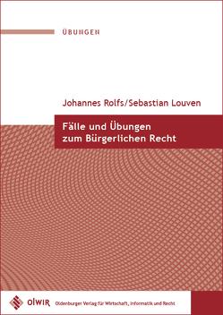 Fälle und Übungen zum Bürgerlichen Recht von Louven,  Sebastian, Rolfs,  Johannes