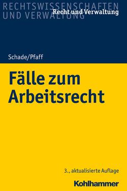 Fälle zum Arbeitsrecht von Pfaff,  Stephan, Schade,  Georg Friedrich