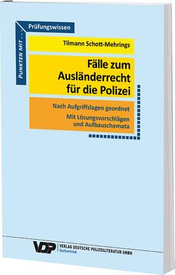 Fälle zum Ausländerrecht für die Polizei von Schott-Mehrings,  Tilmann