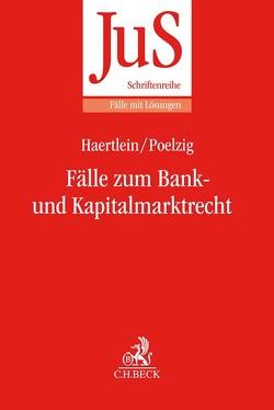 Fälle zum Bank- und Kapitalmarktrecht von Haertlein,  Lutz, Poelzig,  Dörte