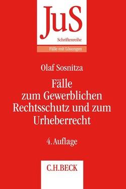 Fälle zum Gewerblichen Rechtsschutz und Urheberrecht von Bayreuther,  Frank, Sosnitza,  Olaf