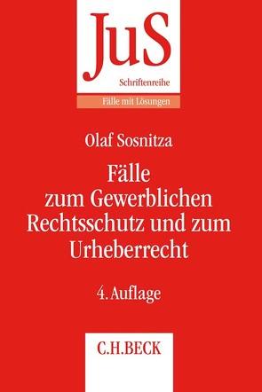 Fälle zum Gewerblichen Rechtsschutz und Urheberrecht von Sosnitza,  Olaf