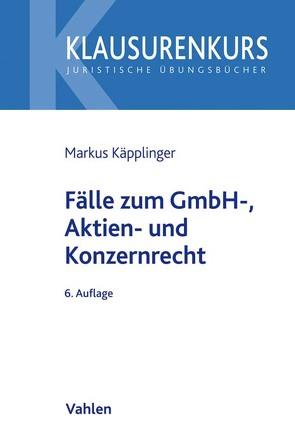 Fälle zum GmbH-, Aktien- und Konzernrecht von Käpplinger,  Markus