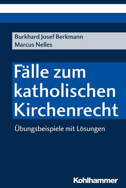 Fälle zum katholischen Kirchenrecht von Berkmann,  Burkhard Josef, Nelles,  Marcus