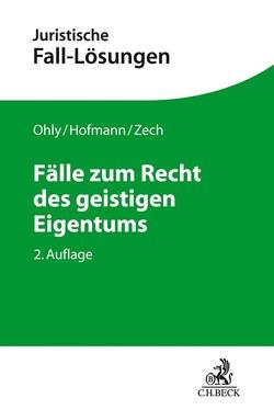 Fälle zum Recht des geistigen Eigentums von Hofmann,  Franz, Ohly,  Ansgar, Zech,  Herbert