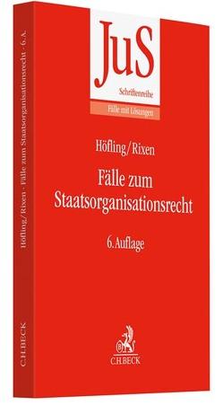 Fälle zum Staatsorganisationsrecht von Höfling,  Wolfram, Rixen,  Stephan