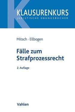 Fälle zum Strafprozessrecht von Ellbogen,  Klaus, Mitsch,  Wolfgang