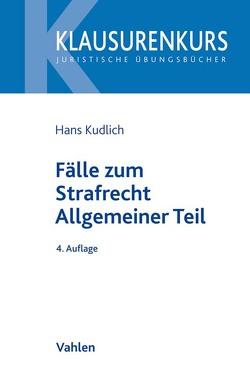 Fälle zum Strafrecht Allgemeiner Teil von Kudlich,  Hans