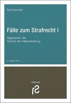 Fälle zum Strafrecht I von Schmidt,  Rolf