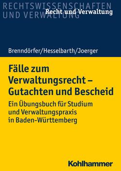 Fälle zum Verwaltungsrecht – Gutachten und Bescheid von Brenndörfer,  Bernd, Hesselbarth,  Thorsten, Joerger,  Gernot
