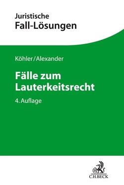 Fälle zum Lauterkeitsrecht von Alexander,  Christian, Köhler,  Helmut