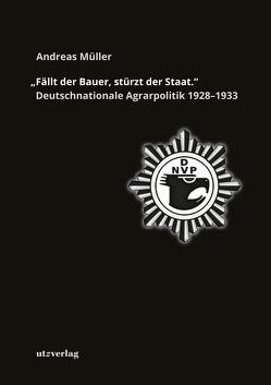 »Fällt der Bauer, stürzt der Staat.« Deutschnationale Agrarpolitik 1928–1933 von Mueller,  Andreas
