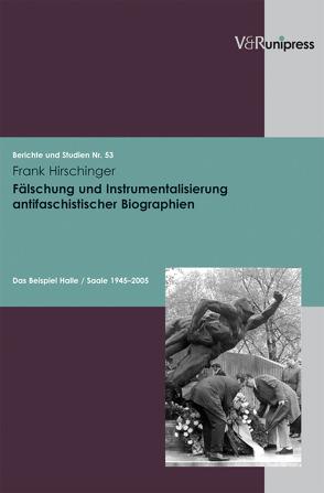 Fälschung und Instrumentalisierung antifaschistischer Biographien von Hirschinger,  Frank