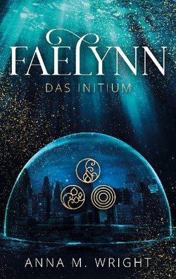 Faelynn – Das Initium von Wright,  Anna M.