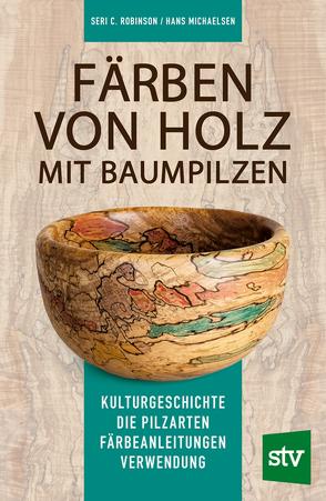 Färben von Holz mit Baumpilzen von Michaelsen,  Hans, Robinson,  Seri C., Schön,  Nina
