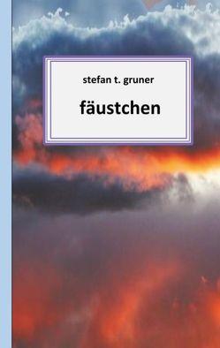 Fäustchen von Gruner,  Stefan T.
