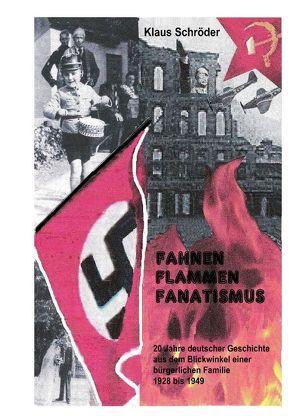 Fahnen,Flammen, Fanatismus von Schroeder,  Klaus