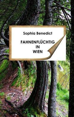 Fahnenflüchtig in Wien von Benedict,  Sophia