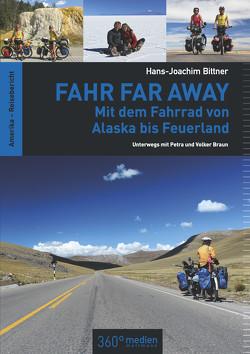Fahr Far Away: Mit dem Fahrrad von Alaska bis Feuerland von Bittner,  Hans-Joachim