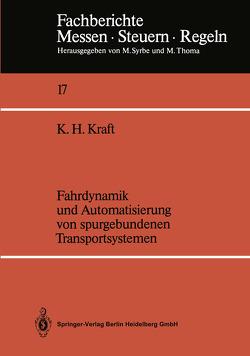 Fahrdynamik und Automatisierung von spurgebundenen Transportsystemen von Kraft,  Karl H.