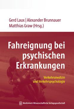 Fahreignung bei psychischen Erkrankungen von Brunnauer,  Alexander, Graw,  Matthias, Laux,  Gerd