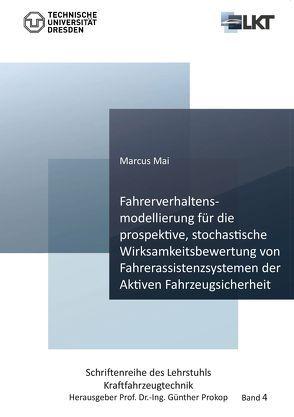 Fahrerverhaltensmodellierung für die prospektive, stochastische Wirksamkeitsbewertung von Fahrerassistenzsystemen der Aktiven Fahrzeugsicherheit von Mai,  Marcus