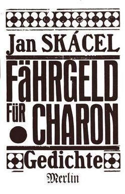 Fährgeld für Charon von Kunze,  Reiner, Skácel,  Jan