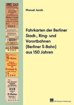 Fahrkarten der Berliner Stadt-, Ring- und Vorortbahnen (S-Bahn) aus 150 Jahren von Jacob,  Manuel