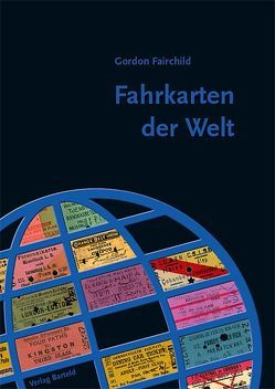 Fahrkarten der Welt von Fairchild,  Gordon, Farr,  Michael