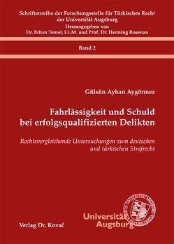 Fahrlässigkeit und Schuld bei erfolgsqualifizierten Delikten von Aygörmez,  Gülsün Ayhan