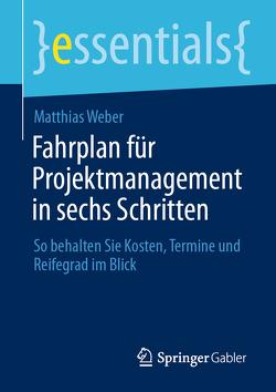 Fahrplan für Projektmanagement in sechs Schritten von Weber,  Matthias
