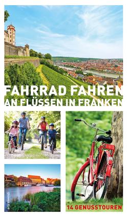 Fahrrad fahren an Flüssen in Franken (eBook) von Arenz,  Helwig, Arenz,  Sigrun, Bronnenmeyer,  Veit, Fehn,  Jonas, Schaub,  Sylvia