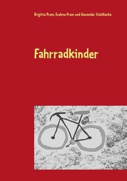 Fahrradkinder von Prem,  Brigitte, Prem,  Evelyne, Stahlhacke,  Alexander
