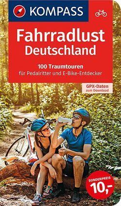 Fahrradlust Deutschland, Die 100 schönstenTagestouren von Rügen bis zur Zugspitze von KOMPASS-Karten GmbH