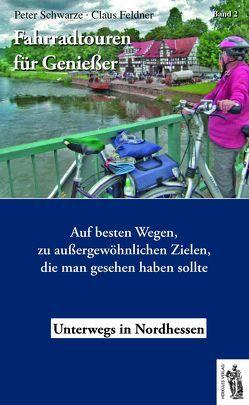Fahrradtouren für Genießer (Band 2), Nordhessen von Feldner,  Claus, Schwarze,  Peter