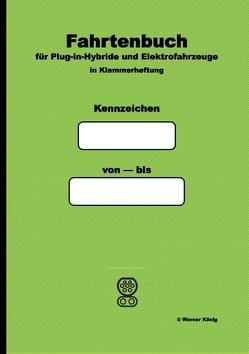 Fahrtenbuch für Plug-in-Hybride und Batteriefahrzeuge von König,  Werner