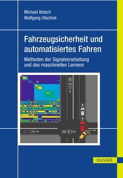 Fahrzeugsicherheit und automatisiertes Fahren von Botsch,  Michael, Utschick,  Wolfgang