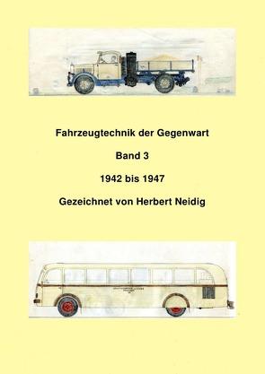Fahrzeugtechnik der Gegenwart  Band 3  1942-1947  Herbert Neidig von Baumann,  Jürgen