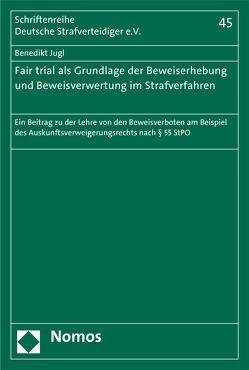 Fair trial als Grundlage der Beweiserhebung und Beweisverwertung im Strafverfahren von Jugl,  Benedikt