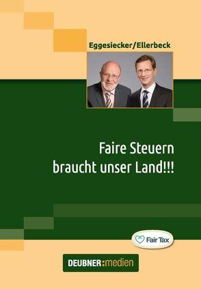 Faire Steuern braucht unser Land!!! von Eggesiecker,  Fritz, Ellerbeck,  Eike