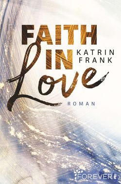 Faith in Love von Frank,  Katrin