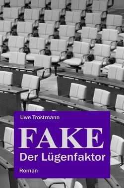 Fake – Der Lügenfaktor von Trostmann,  Uwe