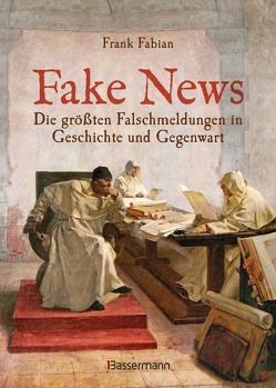 Fake News – Die größten Falschmeldungen in Geschichte und Gegenwart. Von der Inquisition bis Donald Trump. von Fabian,  Frank