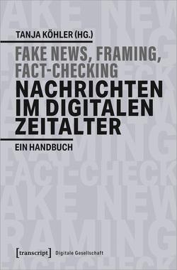 Fake News, Framing, Fact-Checking: Nachrichten im digitalen Zeitalter von Koehler,  Tanja