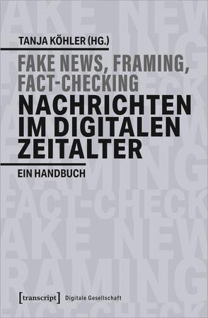Fake-News, Framing, Fact-Checking: Nachrichten im digitalen Zeitalter von Koehler,  Tanja