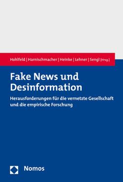 Fake News und Desinformation von Harnischmacher,  Michael, Heinke,  Elfi, Hohlfeld,  Ralf, Lehner,  Lea, Sengl,  Michael