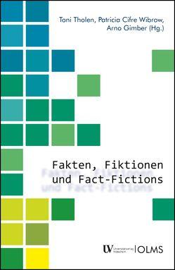 Fakten, Fiktionen und Fact-Fictions von Cifre Wibrow,  Patricia, Gimber,  Arno, Tholen,  Toni