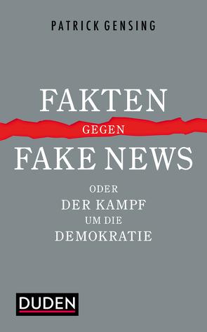 Fakten gegen Fake News oder Der Kampf um die Demokratie von Gensing,  Patrick