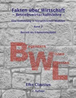 Fakten über Wirtschaft – Band 2 – BetriebsWirtschaftsLehre – von Clausius,  Eike